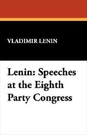 Lenin: Speeches at the Eighth Party Congress - Lenin, Vladimir