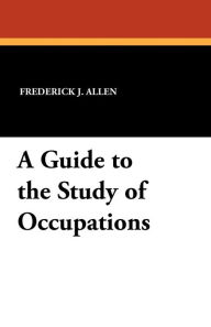 A Guide To The Study Of Occupations - Frederick J. Allen