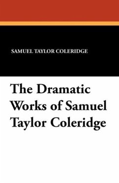 The Dramatic Works of Samuel Taylor Coleridge - Coleridge, Samuel Taylor