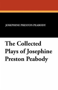 The Collected Plays of Josephine Preston Peabody - Peabody, Josephine Preston