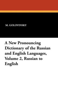 A New Pronouncing Dictionary of the Russian and English Languages, Volume 2, Russian to English - M. Golovinsky