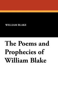 The Poems and Prophecies of William Blake - William Blake