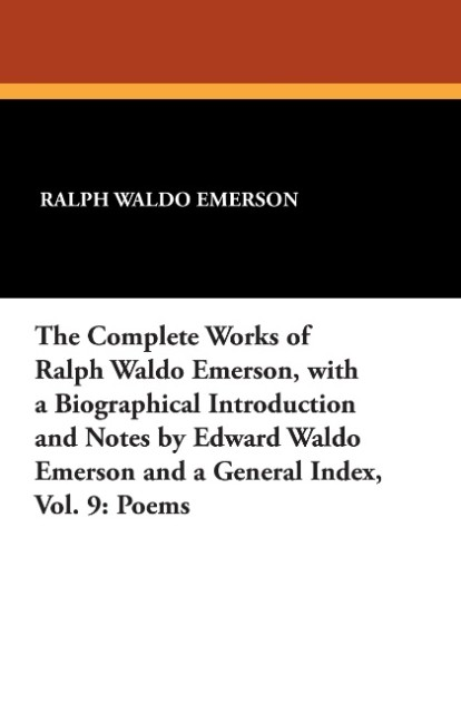 The Complete Works of Ralph Waldo Emerson, with a Biographical Introduction and Notes by Edward Waldo Emerson and a General Index, Vol. 9 als Tasc... - Wildside Press