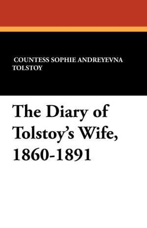 The Diary Of Tolstoy's Wife, 1860-1891 - Sophie Andreevna Tolstoy, Alexander Werth (Translator)