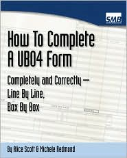 Ub04 Forms - How To Complete A Ub04 Form Completely And Correctly Line By Line, Box By Box - Michele Redmond, Alice Scott
