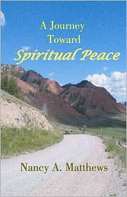 A Journey Toward Spiritual Peace - Nancy A. Matthews