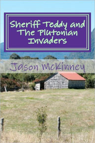Sheriff Teddy and The Plutonian Invaders - Jason McKinney