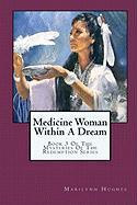 Medicine Woman Within a Dream (The Mysteries of the Redemption)