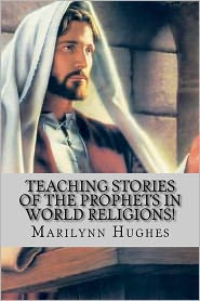Teaching Stories Of The Prophets In World Religions! - Marilynn Hughes