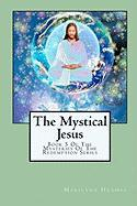 The Mystical Jesus (The Mysteries of the Redemption)