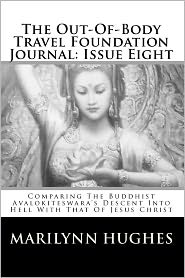 The Out-of-Body Travel Foundation Journal: Comparing the Buddhist Avalokiteswara's Descent into Hell with That of Jesus Christ - Marilynn Hughes