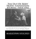 The Out-Of-Body Travel Foundation Journal: Issue One: The Importance of the Seven Virtues and Vices in Understanding the Practice of Out-Of-Body Trave - Marilynn Hughes