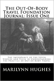 The Out-of-Body Travel Foundation Journal: Issue One - The Importance of the Seven Virtues and Vices in Understanding the Practice of Out-of-Body Travel - Marilynn Hughes