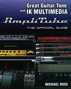 Great Guitar Tone with Ik Multimedia Amplitube: The Official Guide - Ross, Michael