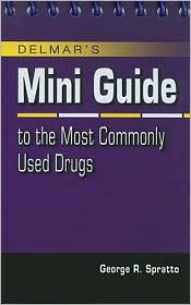 Delmar's Mini Guide to the Most Commonly Used Drugs - George R. Spratto