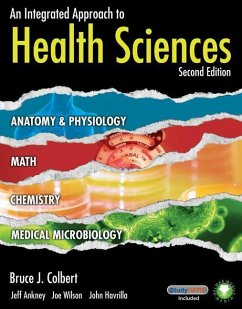An Integrated Approach to Health Sciences: Anatomy and Physiology, Math, Chemistry and Medical Microbiology - Colbert, Bruce J. Ankney, Jeff Wilson, Joe