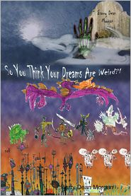 So You Think Your Dreams Are Weird?!