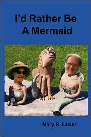 I'd Rather Be A Mermaid - Mary R. Lazier