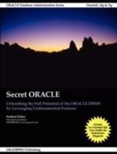 Secret Oracle - Unleashing the Full Potential of the Oracle DBMS by Leveraging Undocumented Features - Debes, Norbert