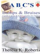 ABC's of Bumps & Bruises, a Guide to Home & Herbal Remedies for Children