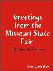 Greetings from the Missouri State Fair and Other Misadventures - Mark Cunningham