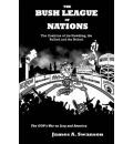 The Bush League of Nations: The Coalition of the Unwilling, the Bullied and the Bribed -- the GOP's War on Iraq and America - James A. Swanson