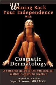 Winning Back Your Independence With Cosmetic Dermatology - Vipal Arora