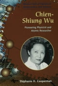 Chien-Shiung Wu: Pioneering Physicist and Atomic Researcher - Cooperman, Stephanie H.
