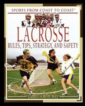 Lacrosse: Rules, Tips, Strategy, and Safety - Hayhurst, Chris