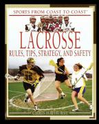 Lacrosse: Rules, Tips, Strategy, and Safety