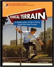 Technical Terrain: A Skateboarder's Guide to Riding Skate Park Street Courses - Justin Hocking