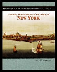 A Primary Source History Of The Colony Of New York - Paul Kupperberg