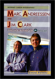 Marc Andreessen and Jim Clark: The Founders of Netscape - Simone Payment