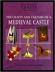 The Crafts and Culture of a Medieval Castle - Joann Jovinelly