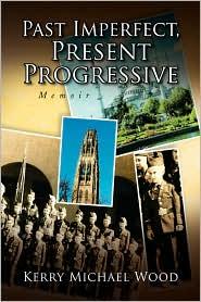 Past Imperfect, Present Progressive - Kerry Michael Wood
