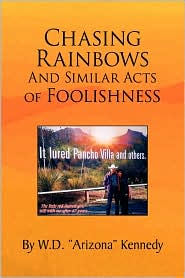 Chasing Rainbows and Similar Acts of Foolishness - W.D.