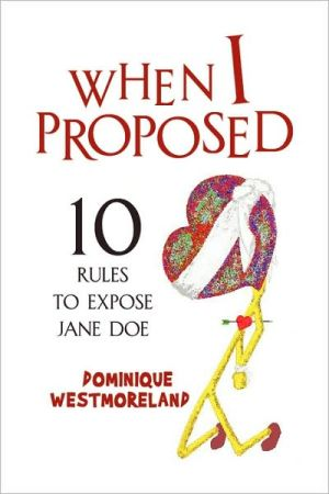 When I Proposed: 10 Rules to Expose Jane Doe - Dominique Westmoreland