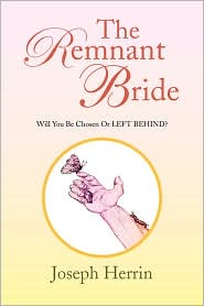 The Remnant Bride: Will You Be Chosen or LEFT BEHIND? - Joseph Herrin