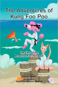 The Adventures of Kung Fu Poo: The Case of the Beautiful Fire Mermaid - Tracey Hanes