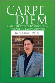 Carpe Diem - Ken Ph. D. Knox