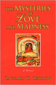 The Mysteries Of Love And Madness - Zachary K. Zeitlow
