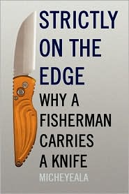 Strictly on the Edge: Why A Fisherman Carries A Knife - Micheyeala