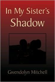 In My Sister's Shadow - Gwendolyn Mitchell