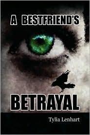 A Best Friend's Betrayal - Tylia Lenhart