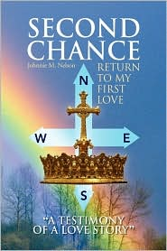 Second Chance ''A Testimony Of A Love Story'' - Johnnie M. Nelson