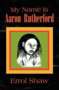 My Name Is Aaron Rutherford