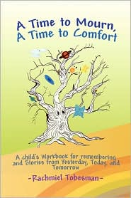 A Time to Mourn, A Time to Comfort: A Child's Workbook for Remembering and Stories from Yesterday, Today, and Tomorrow - Christopher Michael