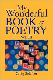 My Wonderful Book Of Poetry Vol. Iii - Craig Schaber