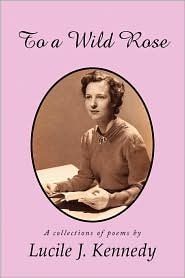 To A Wild Rose - Lucile J. Kennedy