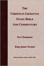 The Christian Lifestyle Study Bible And Commentary - Edward Andrew Th.D. Ph.D. Starks